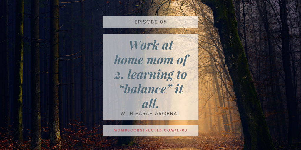 """Episode 03: Work at home mom of 2, learning to """"balance"""" it all with Sarah Argenal"""