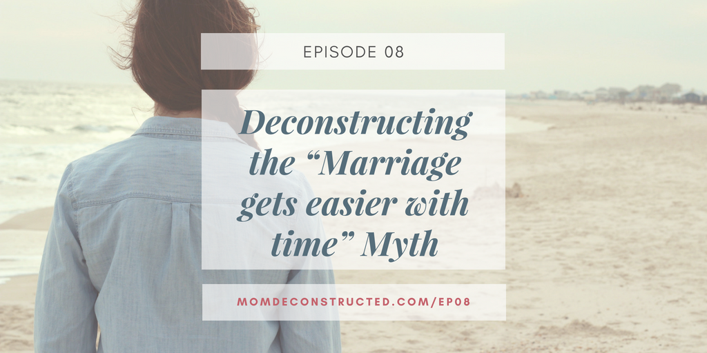 """Episode 08: Deconstructing the """"Marriage gets easier with time"""" Myth"""