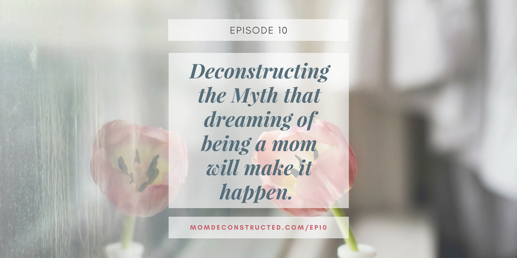 Episode 10: Deconstructing the Myth that dreaming of being a mom will make it happen.